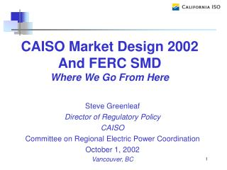 Steve Greenleaf Director of Regulatory Policy CAISO