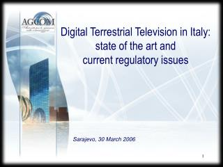 Digital Terrestrial Television in Italy:  state of the art and  current regulatory issues