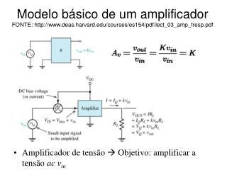 Amplificador de tensão    Objetivo: amplificar a tensão  ac v in