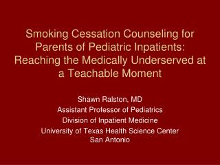 Shawn Ralston, MD Assistant Professor of Pediatrics Division of Inpatient Medicine