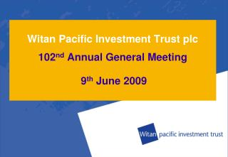 Witan Pacific Investment Trust plc 102 nd  Annual General Meeting 9 th  June 2009