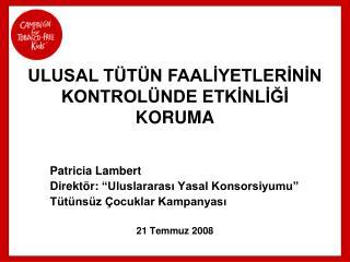 """Patricia Lambert Direktör :  """"Uluslararası Yasal Konsorsiyumu"""" Tütünsüz Çocuklar Kampanyası"""