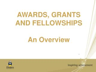 AWARDS, GRANTS  AND FELLOWSHIPS An Overview