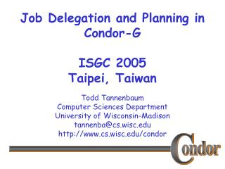 Job Delegation and Planning in Condor-G ISGC 2005  Taipei, Taiwan