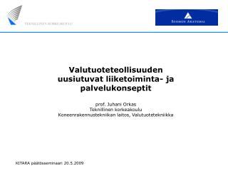 Valutuoteteollisuuden  uusiutuvat liiketoiminta- ja palvelukonseptit   prof. Juhani Orkas Teknillinen korkeakoulu Koneen
