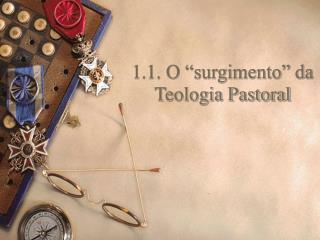 """1.1. O """"surgimento"""" da Teologia Pastoral"""