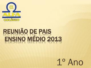 Reunião de  pais  Ensino Médio  2013