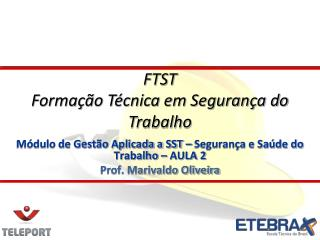 Módulo de Gestão Aplicada a SST – Segurança e Saúde do Trabalho – AULA 2 Prof. Marivaldo Oliveira