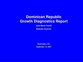 Dominican Republic  Growth Diagnostics Report  José María Fanelli  Rolando Guzman Washington, DC,