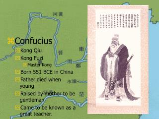 Confucius Kong Qiu Kong Fuzi  Master Kong Born 551 BCE in China Father died when young