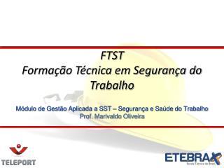 M�dulo de Gest�o Aplicada a SST � Seguran�a e Sa�de do Trabalho Prof. Marivaldo Oliveira