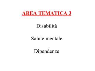 AREA TEMATICA 3 Disabilità Salute mentale Dipendenze