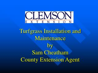 Turfgrass Installation and Maintenance by Sam Cheatham County Extension Agent