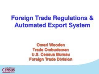 Omari  Wooden Trade Ombudsman U.S. Census Bureau  Foreign Trade Division