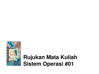 Rujukan Mata Kuliah Sistem Operasi #01