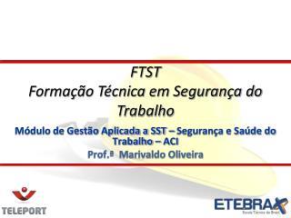 Módulo de Gestão Aplicada a SST – Segurança e Saúde do Trabalho – ACI Prof.ª  Marivaldo Oliveira