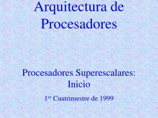 Arquitectura de Procesadores Procesadores Superescalares: Inicio