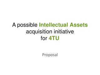 A possible  Intellectual Assets  acquisition initiative for  4TU