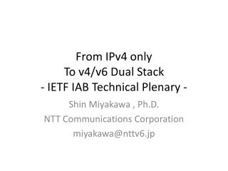 From IPv4 only  To v4/v6 Dual Stack - IETF IAB Technical Plenary -