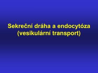 Sekreční dráha a endocytóza (vesikulární transport)