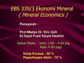 EBS 339/3 Ekonomi Mineral   ( Mineral Economics )