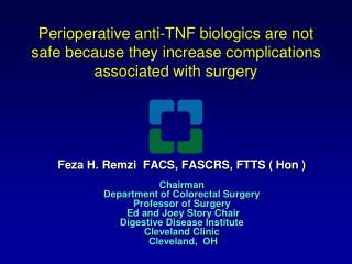Feza H. Remzi  FACS, FASCRS, FTTS ( Hon )  Chairman  Department of Colorectal Surgery