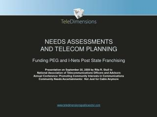 NEEDS ASSESSMENTS AND TELECOM PLANNING Funding PEG and I-Nets Post State Franchising
