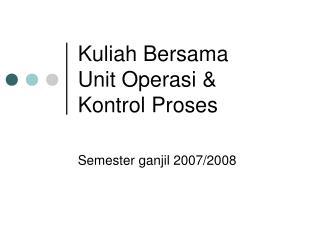 Kuliah Bersama Unit Operasi & Kontrol Proses