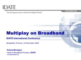 Multiplay on Broadband IDATE International Conference Montpellier (France), 23 November 2005