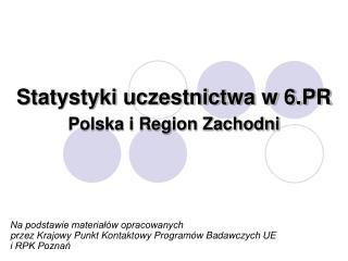 Statystyki uczestnictwa w 6.PR Polska i Region Zachodni