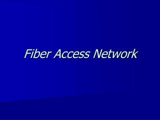 Fiber Access Network