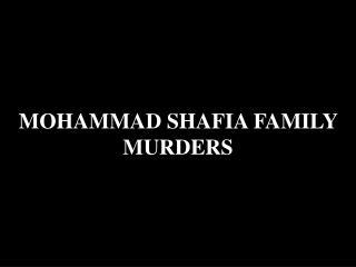MOHAMMAD SHAFIA FAMILY MURDERS