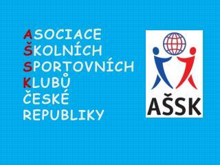 A SOCIACE Š KOLNÍCH S PORTOVNÍCH K LUBŮ ČESKÉ REPUBLIKY