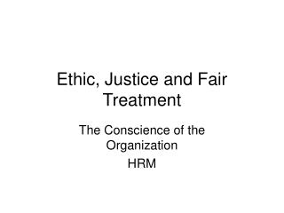 Ethic, Justice and Fair Treatment