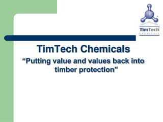 TimTech Chemicals  Putting value and values back into timber protection