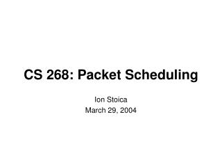 CS 268: Packet Scheduling