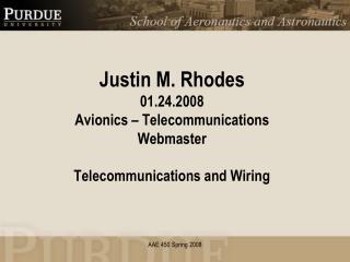 Justin M. Rhodes 01.24.2008 Avionics – Telecommunications Webmaster Telecommunications and Wiring