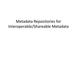 Metadata Repositories for Interoperable/Shareable Metadata