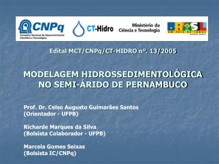Edital MCT/CNPq/CT-HIDRO nº. 13/2005 MODELAGEM HIDROSSEDIMENTOLÓGICA NO SEMI-ÁRIDO DE PERNAMBUCO