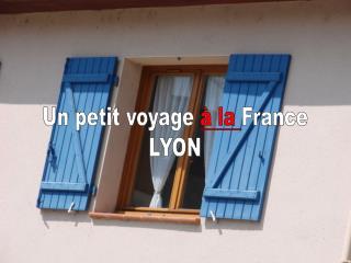 Un petit voyage  à la  France LYON