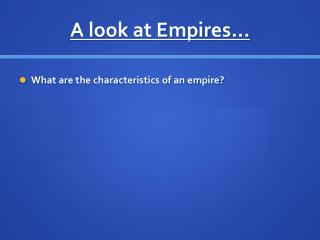 A look at Empires…
