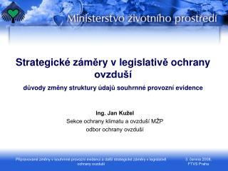 Ing. Jan Kužel Sekce ochrany klimatu a ovzduší MŽP odbor ochrany ovzduší