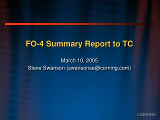 FO-4 Summary Report to TC March 10, 2005 Steve Swanson (swansonse@corning)