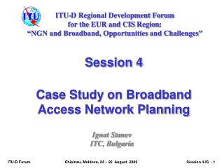 Session  4 Case Study on Broadband Access Network Planning