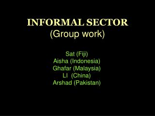 INFORMAL SECTOR (Group work)
