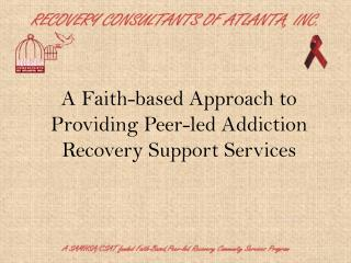 A Faith-based Approach to Providing Peer-led Addiction Recovery Support Services