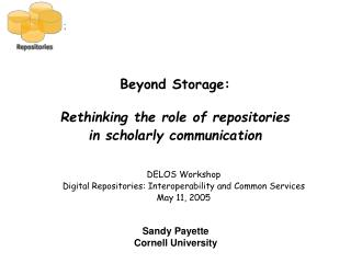 Beyond Storage: Rethinking the role of repositories  in scholarly communication