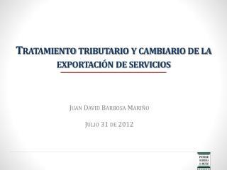 Tratamiento tributario y cambiario de la exportación de servicios