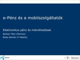 E-P nz  s a mobilszolg ltat k  Elektronikus p nz  s mikrofizet sek Berkes Tibor Pannon Boda K lm n T-Mobile