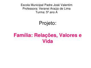Projeto:  Fam�lia: Rela��es, Valores e Vida
